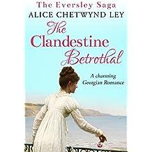 The Clandestine Betrothal: A charming Georgian Romance (The Eversley Saga Book 1)