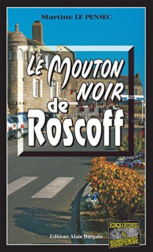 Le mouton noir de Roscoff: Mystères et suspense à Brest (Enquêtes & Suspense) par Martine Le Pensec