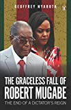 The Graceless Fall of Robert Mugabe: The End of a Dictator's Reign