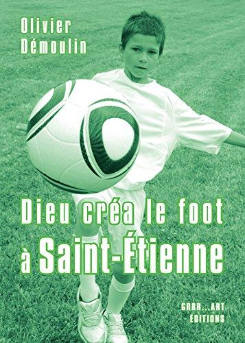 Dieu créa le foot à Saint-Étienne