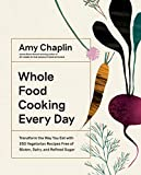 Whole Food Cooking Every Day: Transform the Way you Eat with 250 Vegetarian Recipes Free of Gluten, Dairy, and Refined Sugar - Amy Chaplin