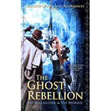 The Ghost Rebellion (Ministry of Peculiar Occurrences Book 5)