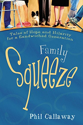 Family Squeeze: Tales of Hope and Hilarity for a Sandwiched Generation -