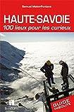 HAUTE-SAVOIE 100 LIEUX POUR LES CURIEUX