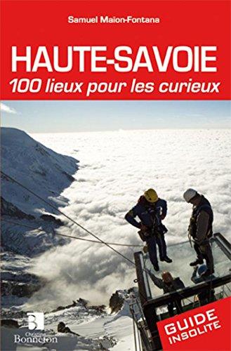 Haute-Savoie, 100 lieux pour les curieux par Samuel Maïon-Fontana
