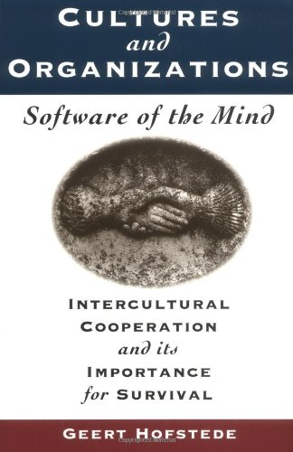 Cultures and Organisations: Software of the Mind - Intercultural Cooperation and Its Importance for Survival