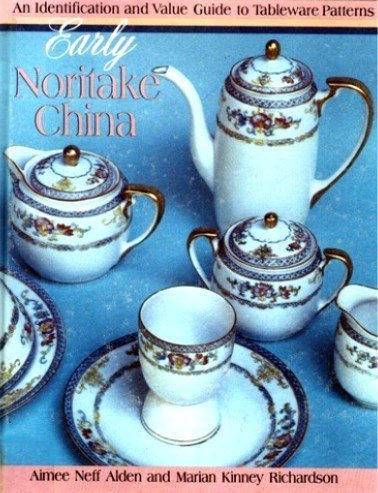 Early Noritake China: An Identification and Value Guide to Tableware Patterns Noritake China