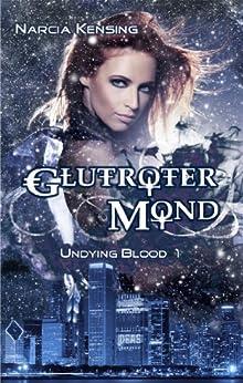 Glutroter Mond: Undying Blood 1 von [Kensing, Narcia]
