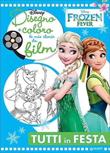 Disegno e coloro le mie storie da film. Tutti in festa. Frozen fever. Ediz. illustrata