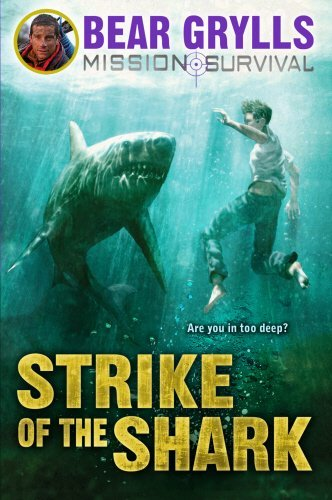 Mission Survival 6: Strike of the Shark by Bear Grylls (2013-12-05)