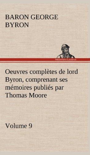 Oeuvres complètes de lord Byron, Volume 9 comprenant ses mémoires publiés par Thomas Moore