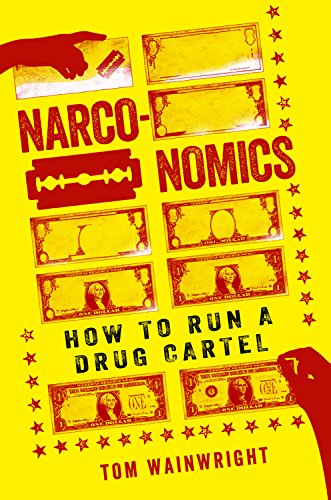 Narconomics: How to Run a Drug Cartel por Tom Wainwright