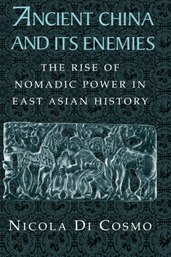 Ancient China and its Enemies: The Rise of Nomadic Power in East Asian History -
