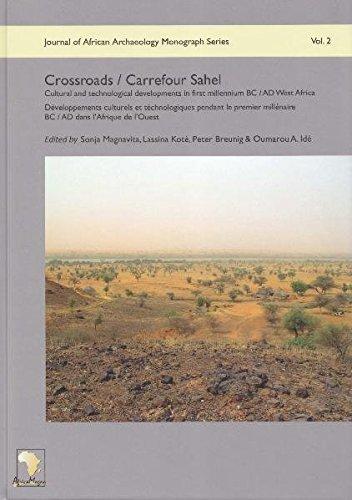 Crossroads / Carrefour Sahel: Cultural and Technological Developments in First Millennium BC / AD West Africa / Developpements culturels et technologiques pendant le premier millen