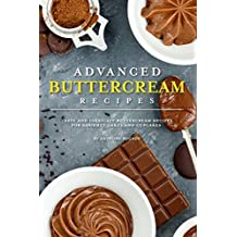 Advanced Buttercream Recipes: Tasty and Intricate Buttercream Recipes for Gourmet Cakes and Cupcakes (English Edition)