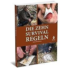 Die 10 unumstößlichen Survival-Regeln: Wie Du die ersten Wochen in der Natur überlebst! (German Edition)