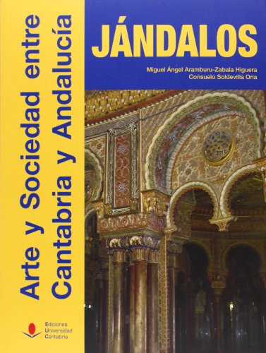Jándalos : arte y sociedad entre Cantabria y Andalucía por Miguel Ángel . . . [et al. ] Aramburu-Zabala Higuera, Consuelo Soldevilla Oria