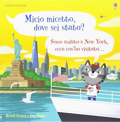 Micio micetto, dove sei stato? New York. Ediz. a colori