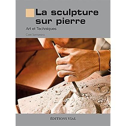 La sculpture sur pierre : Art et techniques