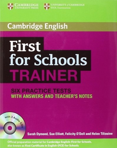 First for Schools Trainer Six Practice Tests with Answers and Audio CDs (3) (Authored Practice Tests) Com/Pap edition by Dymond, Sarah, Elliott, Sue, O'Dell, Felicity, Tiliouine, He (2013) Paperback