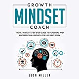 Growth Mindset Coach: The Ultimate Step by Step Guide to Personal and Professional Growth for Life and Work Empowering Students