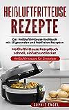 Heißluftfritteuse Rezepte: Das Heißluftfritteuse Kochbuch mit 50 gesunden und fettfreien Rezepten - Heißluftfritteuse Rezeptbuch schnell, einfach und lecker (Heißluftfritteuse für Einsteiger)