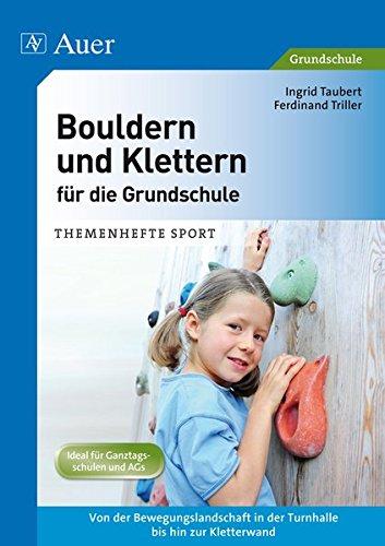 Bouldern und Klettern für die Grundschule: Von der Bewegungslandschaft in der Turnhalle bis zur Kletterwand (1. bis 4. Klasse) (Themenhefte Sport Grundschule) (Klettern Klasse)