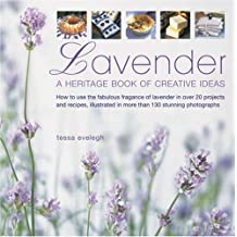 Lavender: A Heritage Book of Creative Ideas - How to Use the Fabulous Fragrance of Lavender in Over 20 Projects and Recipes, Illustrated in More Than 130 Stunning Photographs