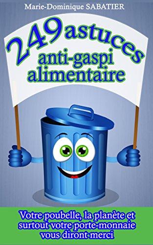 249 astuces anti-gaspi alimentaire: Votre poubelle, la planète, et surtout votre porte-monnaie vous diront merci. (French Edition) - Französisch Portemonnaie
