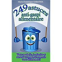 249 astuces anti-gaspi alimentaire: Votre poubelle, la planète, et surtout votre porte-monnaie vous diront merci.