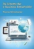 36 Schritte für e-business Entscheider: Ihr Leitfaden für einen professionellen Internetauftritt