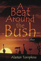 A Beat Around the Bush: Memoirs of a Former Kenya Policeman 1953-1963