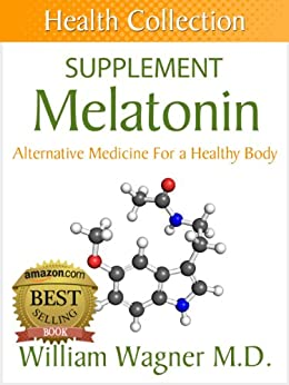The Melatonin Supplement: Alternative Medicine for a Healthy Body (Health Collection) (English Edition) par [Wagner M.D., William]