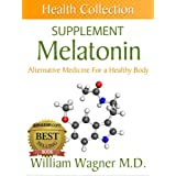 The Melatonin Supplement: Alternative Medicine for a Healthy Body (Health Collection) (English Edition)