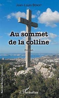 Au sommet de la colline par Jean-Louis Benoît