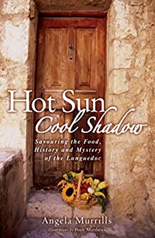 Hot Sun, Cool Shadow: Savouring the Food, History and Mystery of the Languedoc par [Murrills, Angela]