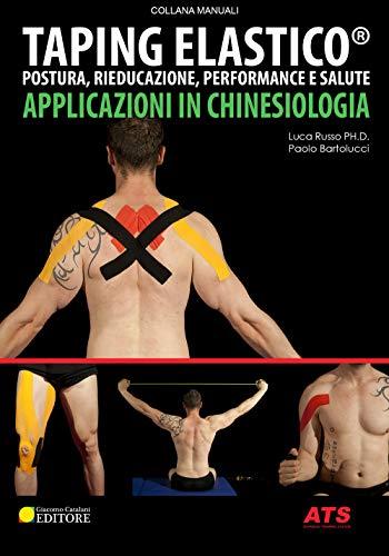 Taping elastico. Applicazioni in chinesiologia. Postura, rieducazione, performance e salute