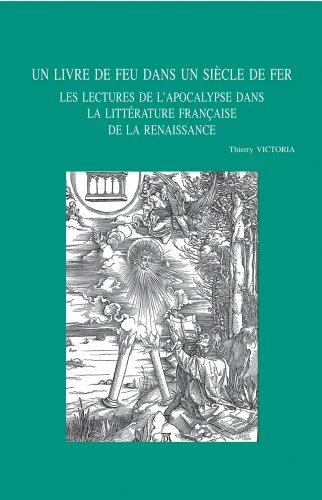 Un livre de feu dans un siècle de fer. Les lectures de l'Apocalypse dans la littérature française de la Renaissance