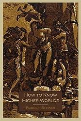 How to Know Higher Worlds by Rudolf Steiner (2011-07-13)
