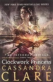 The Infernal Devices 3: Clockwork Princess: Clockwork Princess - Book 3