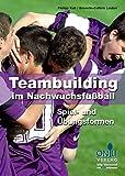Teambuilding im Nachwuchsfußball: Spiel- und Übungsformen