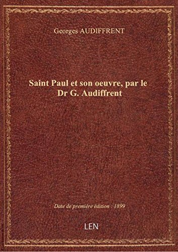 Saint Paul et son oeuvre, par le Dr G. Audiffrent