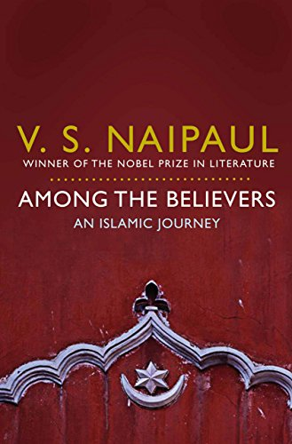 Image result for naipaul among the believers an islamic journey amazon