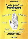 Erwecke die Kraft des Handlesens in Dir: Beruf - Lebensaufgabe - Gesundheit - Wohlbefinden - Liebe - Partnerschaft - Sexualität - Werner Giessing