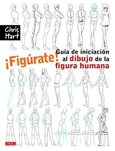 ¡Figúrate! Guía De Iniciación Al Dibujo De La Figura Humana por Christopher Hart
