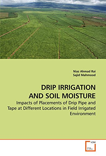 DRIP IRRIGATION AND SOIL MOISTURE: Impacts of Placements of Drip Pipe and Tape at Different Locations in Field Irrigated Environment