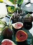 La Provence wie wir sie lieben - Guy Hervais Louisa Jones