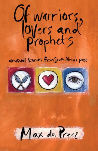 Of Warriors, Lovers and Prophets: Unusual Stories from South Africa's Past (English Edition)