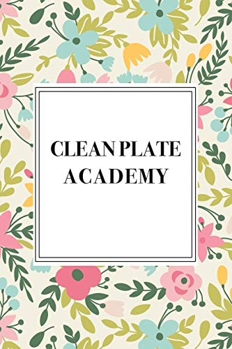 Clean Plate Academy: A 6x9 Inch Matte Softcover Notebook Journal With 120 Blank Lined Pages And A Floral Pattern Cover -