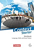 Context Starter - Allgemeine Ausgabe und Niedersachsen: Language, Skills and Exam Trainer: Workbook - ohne Answer Key